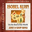 Isobel Kuhn: On the Roof of the World: Christian Heroes: Then & Now Audiobook by Geoff Benge, Janet Benge Narrated by Rebecca Gallagher