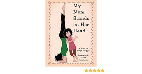 My Mom Stands On Her Head Robyn Ringgold Catherine Chu Vidya