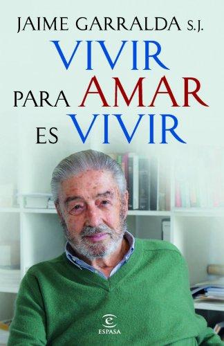 Descargar Libro Vivir Con Amor Es Vivir Jaime Garralda S.j.