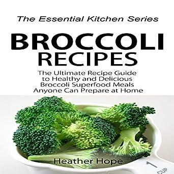 Amazon Com Broccoli Recipes The Ultimate Recipe Guide To Healthy