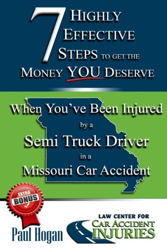 Download MO - Semi Truck: When You've Been Injured by a Semi Truck Driver in a Missouri Car Accident (7 Highly Effective Steps To Get The Money You Deserve ... in a Missouri Car Accident) (Volume 3) pdf
