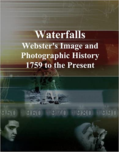 Waterfalls: Webster's Image and Photographic History, 1759 to the Present