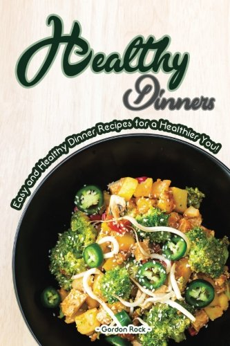 Healthy Dinners: Easy and Healthy Dinner Recipes for a Healthier You!