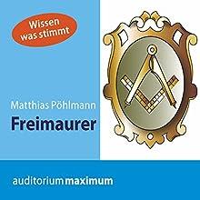 Freimaurer (Wissen was stimmt) Hörbuch von Matthias Pöhlmann Gesprochen von: Martin Falk