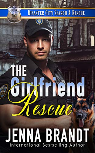 The Girlfriend Rescue: A K9 Handler Romance (Disaster City Search and Rescue Book 1) by [Brandt, Jenna]