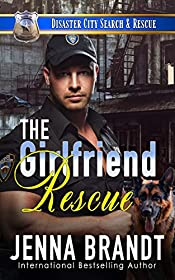 The Girlfriend Rescue: A K9 Handler Romance (Disaster City Search and Rescue Book 1)