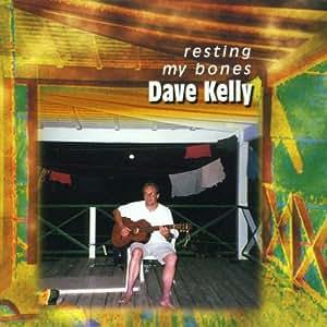 Dave Kelly - Resting My Bones