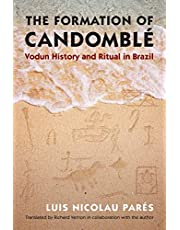 The Formation of Candomblé: Vodun History and Ritual in Brazil