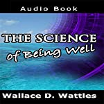 The Science of Being Well   Wallace D. Wattles