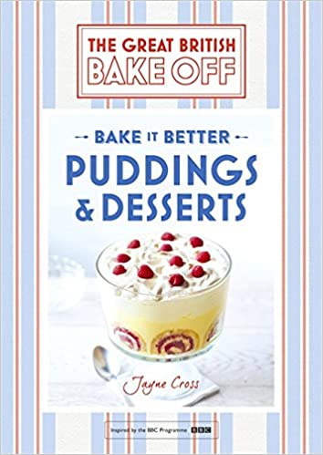 Great British Bake Off – Bake it Better (No.5): Puddings & Desserts