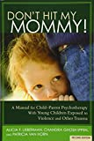 img - for Don't Hit My Mommy! A Manual for Child-Parent Psychotherapy With Young Children Exposed to Violence and Other Trauma (2nd Edition) book / textbook / text book