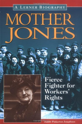 Mother Jones: Fierce Fighter for Workers' Rights (Lerner Biographies)