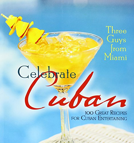 Three Guys from Miami Celebrate Cuban (pb): 100 Great Recipes for Cuban Entertaining