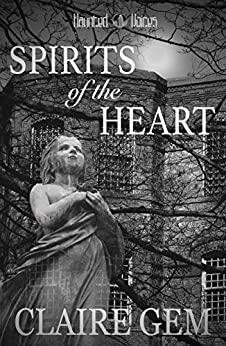 Spirits of the Heart: A Contemporary Gothic Romance Novel (Haunted Voices Book 2) by [Gem, Claire]