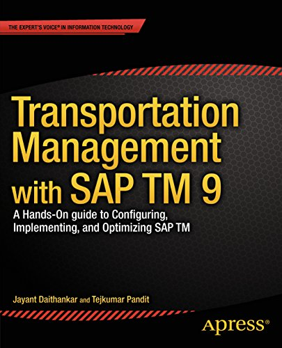 Transportation Management with SAP TM 9: A Hands-on Guide to Configuring, Implementing, and Optimizing SAP TM Pdf