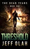 img - for The Dead Years - THRESHOLD - Book 1 (A Post-Apocalyptic Thriller) (Volume 1) book / textbook / text book