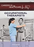 Occupational Therapists (Careers in Healthcare)