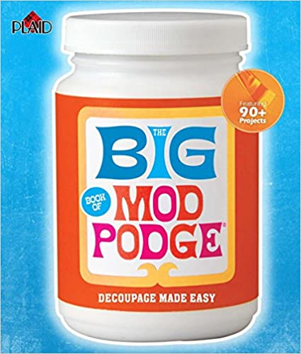 The Big Book of Mod Podge: Decoupage Made Easy