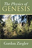 The Physics of Genesis, Gordon Ziegler, 1493145932