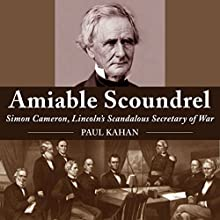 Amiable Scoundrel: Simon Cameron, Lincoln's Scandalous Secretary of War Audiobook by Paul Kahan Narrated by Michael Kazalski