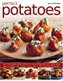 Perfect Potatoes: Over 90 Fantastic Potato Recipes From All Over the World, From Classic Potato Salad to Potato Cake, Shown Step-by-Step in 300 Tempting Photographs