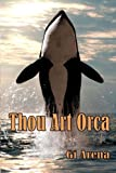 img - for Thou Art Orca: Orcinus Orca: Killer Whale, Largest of the Dolphin Species book / textbook / text book