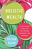 Holistic Wealth: 32 Life Lessons to Help You Find Purpose, Prosperity, and Happiness