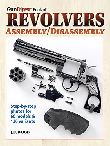 Gun Digest Book of Revolvers Assembly/Disassembly (Wood Revolver)