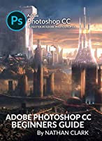 Adobe Photoshop CC Beginners Guide