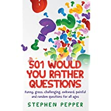 501 Would You Rather Questions: Funny, gross, challenging, awkward, painful and random questions for all ages