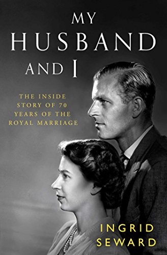My Husband and I: The Inside Story of 70 Years of the Royal Marriage by [Seward, Ingrid]