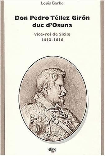 Don Pedro Téllez Girón, duc d\'Osuna, vice-roi de Sicile: 1610-1616 ...
