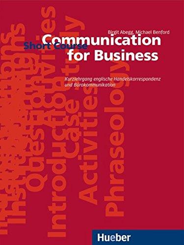 Communication for Business. Short Course. Kurzlehrgang englische Handelskorrespondenz und Bürokommunikation