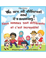 We are all different and it's amazing! Nous sommes tous différents et c'est incroyable! Bilingual English-French Book For Children