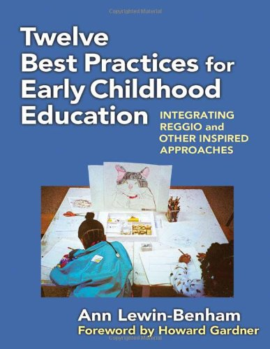 Twelve Best Practices for Early Childhood Education: Integrating Reggio and Other Inspired Approaches (Early Childhood Education Series)