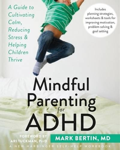 Mindful Parenting for ADHD: A Guide to Cultivating Calm, Reducing ...