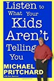 Listen to What Your Kids Arent Telling You