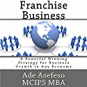 Franchise Business: A Powerful Winning Strategy for Business Growth in Any Economy Audiobook by Ade Asefeso MCIPS MBA Narrated by Susan Lee