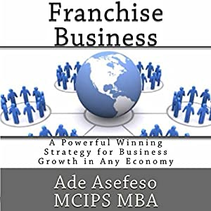 Franchise Business: A Powerful Winning Strategy for Business Growth in Any Economy Audiobook
