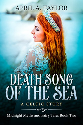 Death Song of the Sea: A Celtic Story (Midnight Myths and Fairy Tales Book 2) by [Taylor, April A.]