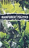 Rainforest Politics : Ecological Destruction in Southeast Asia, Hurst, Philip, 086232839X