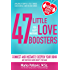 47 Little Love Boosters For a Happy Marriage: Connect and Instantly Deepen Your Bond No Matter How Busy You Are (Amazingly Simple Little Things Successful Couples Do Series - Book 1)