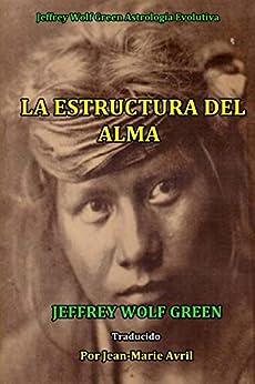 La Estructura Del Alma (Spanish Edition) by [Green, Jeffrey Wolf]