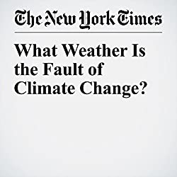 What Weather Is the Fault of Climate Change?