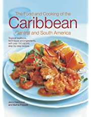 The Food and Cooking of the Caribbean, Central and South America: Tropical Traditions, Techniques And Ingredients, With Over 150 Superb Step-By-Step Recipes