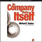 No Company Runs Itself   Michael F. Golden