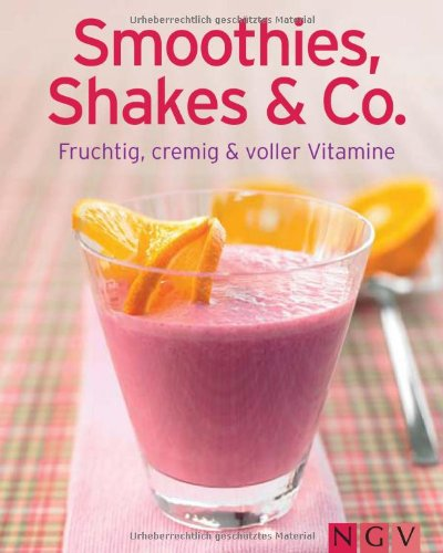Smoothies Shakes And Co.  Fruchtig Cremig Und Voller Vitamine