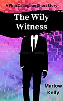 The Wily Witness: A Finn Callaghan Short Story by [Kelly, Marlow]