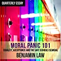 Quarterly Essay 67: Moral Panic 101: Equality, Acceptance and the Safe Schools Scandal Audiobook by Benjamin Law Narrated by Benjamin Law