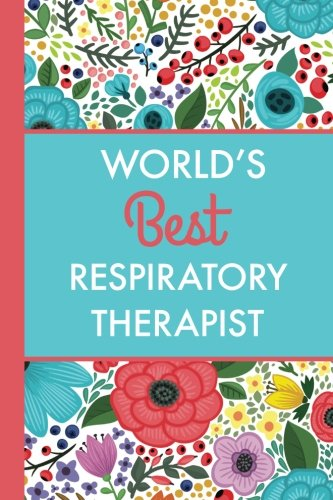 !BEST World's Best Respiratory Therapist (6x9 Journal): Bright Flowers, Lightly Lined, 120 Pages, Perfect<br />TXT